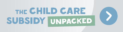 The Child Care Subsidy (CCS) Unpacked